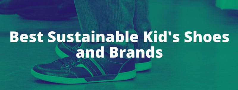 best sustainable kids shoes & brands